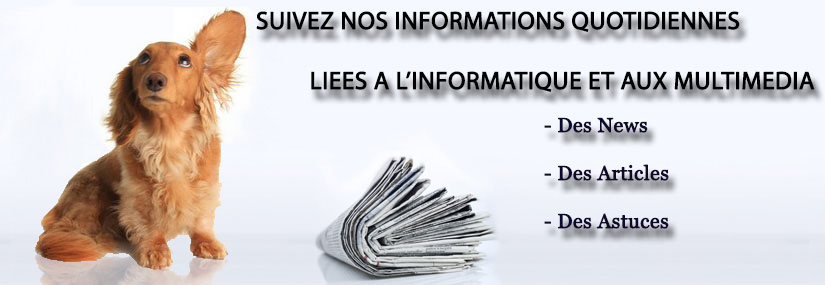 Suivez nos informations quotidionnes liées à l'informatique et aux multimédia